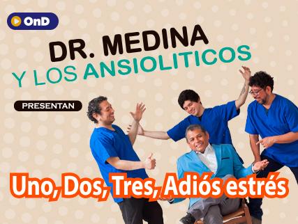 EL DR. MEDINA Y LOS ANSIOLÍTICOS PRESENTA: UNO, DOS, TRES ADIÓS ESTRÉS