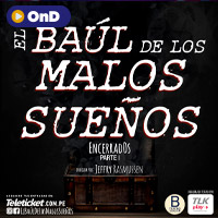 EL BAÚL DE LOS MALOS SUEÑOS, ENCERRADOS: PARTE I TELETICKET.COM.PE/PLAY - LIMA