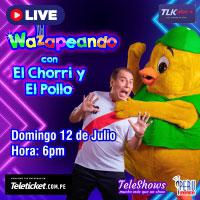 WAZAPEANDO CON EL CHORRI Y EL POLLO TELETICKET.COM.PE/PLAY - LIMA