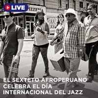 EL SEXTETO AFROPERUANO CELEBRA EL DÍA INTERNACIONAL DEL JAZZ STREAMING TLK PLAY - LIMA
