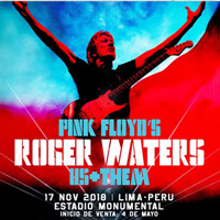 PINK FLOYD'S ROGER WATERS US+THEM TOUR ESTADIO MONUMENTAL - ATE - LIMA