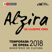 ALZIRA  DE GIUSEPPE VERDI GRAN TEATRO NACIONAL - SAN BORJA - LIMA