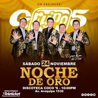 NOCHE DE ORO CON GRUPO 5 DISCOTECA COCO´S - LINCE - LIMA