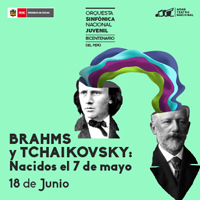 BRAHMS Y TCHAIKOVSKY: NACIDOS EL 7 DE MAYO GRAN TEATRO NACIONAL - SAN BORJA - LIMA