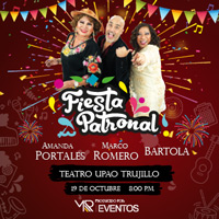 FIESTA PATRONAL: MARCO ROMERO, BARTOLA Y AMANDA P TEATRO UPAO - TRUJILLO - TRUJILLO