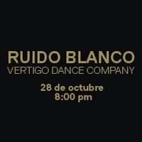RUIDO BLANCO - VERTIGO DANCE COMPANY GRAN TEATRO NACIONAL - SAN BORJA - LIMA