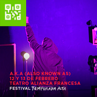 A.K.A. (ALSO KNOWN AS) - FESTIVAL TEMPORADA ALTA TEATRO ALIANZA FRANCESA DE LIMA - MIRAFLORES - LIMA