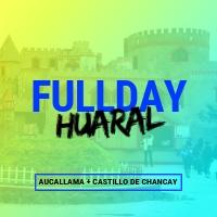 FULL DAY CHANCAY - AUCALLAMA - HUARAL 2020 FULL DAY AUCALLAMA+CHANCAY+HUARAL - LIMA
